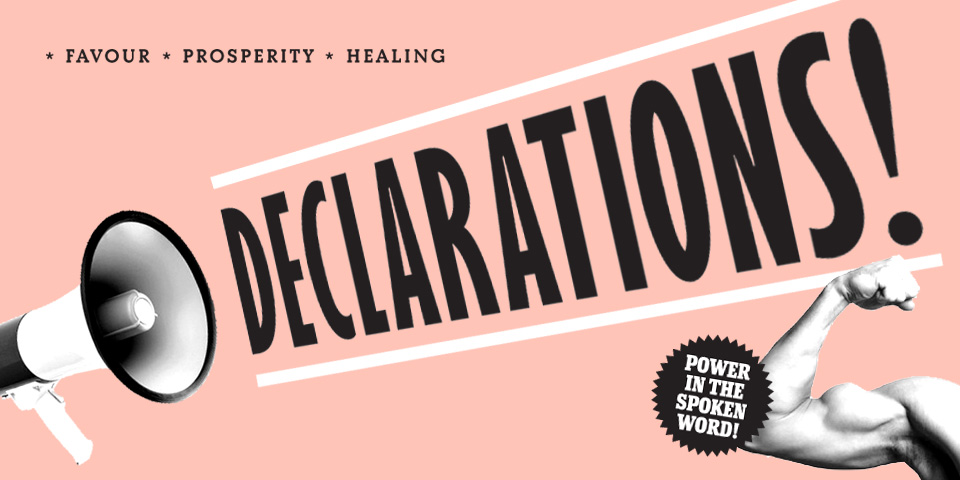 Make declarations from the Word of God over your life.