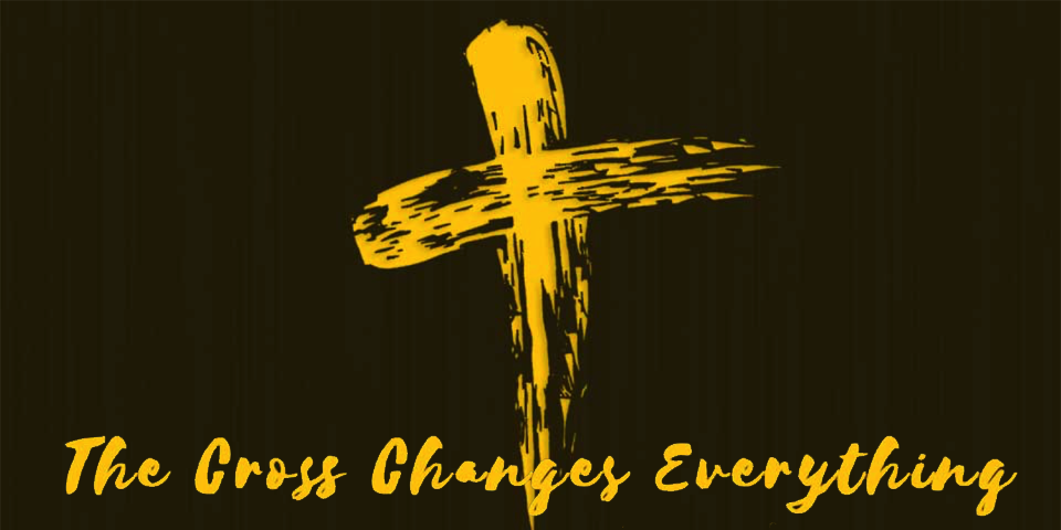 The Cross Changes Everything_960x480