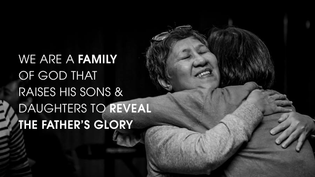 We are a family of God that raises His sons and daughters to reveal The Father's glory.